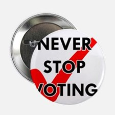 """Never Stop Voting 2.25"""" Button (10 pack)"""