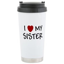 I LOVE MY SISTER I HEART MY S Travel Mug