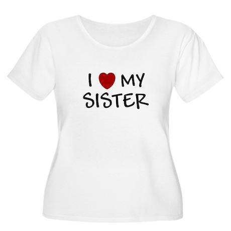 I LOVE MY SISTER I HEART MY S Women's Plus Size Sc
