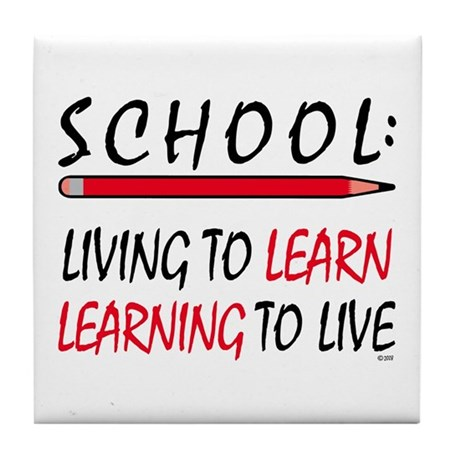 SCHOOL Living To Learn... Tile Coaster