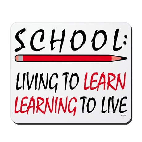 SCHOOL Living To Learn... Mousepad