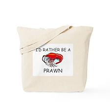 I'd Rather Be A Prawn Tote Bag