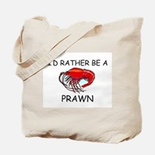 I'd Rather Be A Prawn Tote Bag