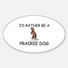 I'd Rather Be A Prairie Dog Oval Decal
