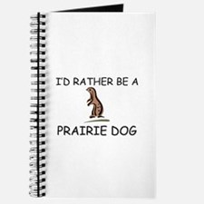 I'd Rather Be A Prairie Dog Journal