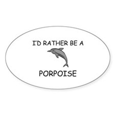 I'd Rather Be A Porpoise Oval Decal