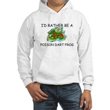 I'd Rather Be A Poison Dart Frog Hoodie