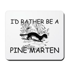 I'd Rather Be A Pine Marten Mousepad