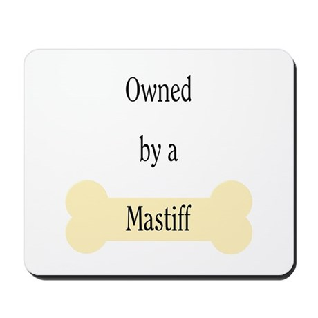 Owned by a Mastiff Mousepad
