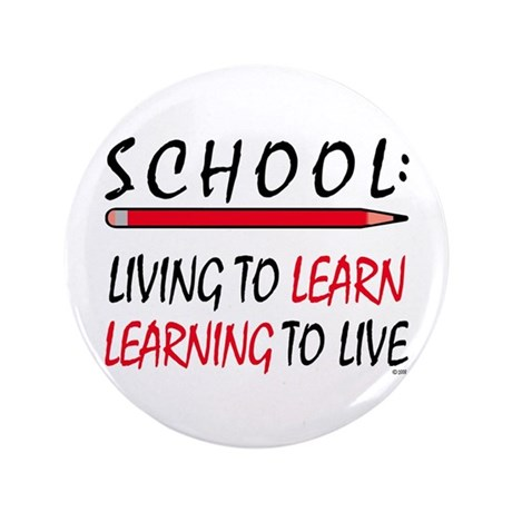 """SCHOOL Living To Learn... 3.5"""" Button"""