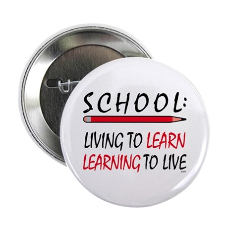 "SCHOOL Living To Learn... 2.25"" Button"