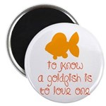 Know, love goldfish. Magnet