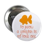 Know, love goldfish. Button