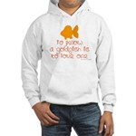 Know, love goldfish. Hooded Sweatshirt