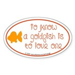 Know, love goldfish. Oval Sticker