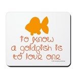 Know, love goldfish. Mousepad