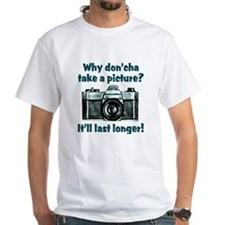 Why Don'cha Take a Picture Shirt