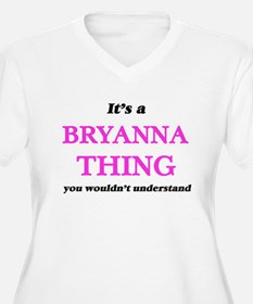 It's a Bryanna thing, you wo Plus Size T-Shirt