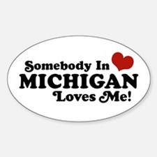 Somebody in Michigan Loves me Oval Decal