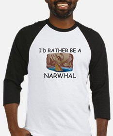 I'd Rather Be A Narwhal Baseball Jersey