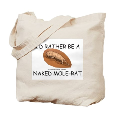 I'd Rather Be A Naked Mole-Rat Tote Bag