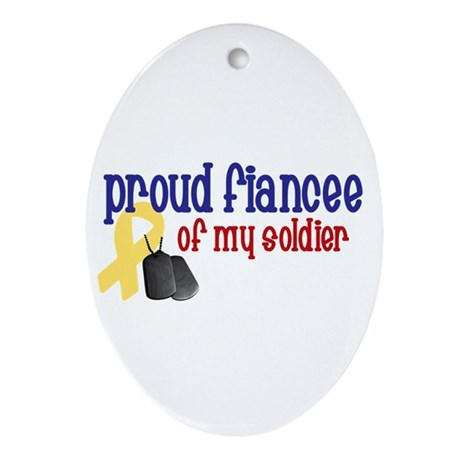 Proud Fiancee of my Soldier Oval Ornament