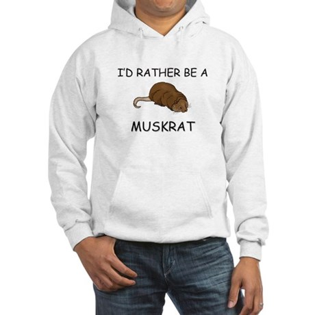 I'd Rather Be A Muskrat Hooded Sweatshirt