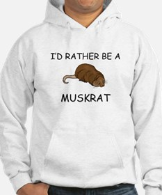 I'd Rather Be A Muskrat Hoodie