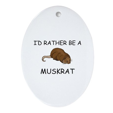 I'd Rather Be A Muskrat Oval Ornament