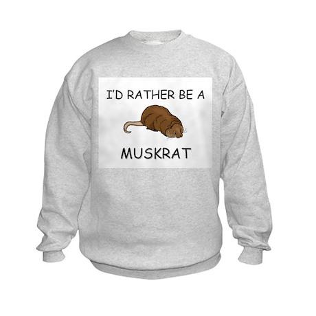 I'd Rather Be A Muskrat Kids Sweatshirt