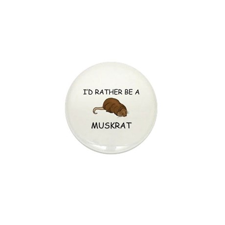I'd Rather Be A Muskrat Mini Button
