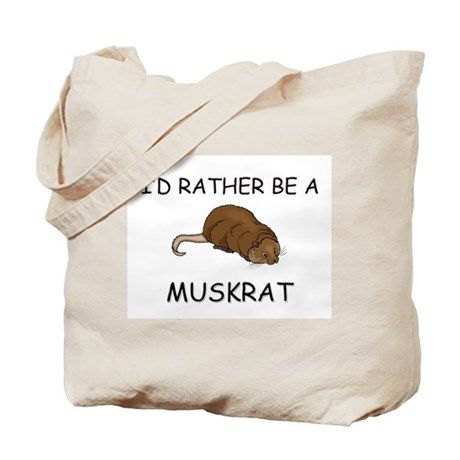 I'd Rather Be A Muskrat Tote Bag