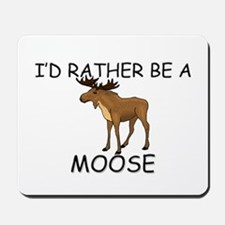 I'd Rather Be A Moose Mousepad