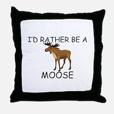 I'd Rather Be A Moose Throw Pillow