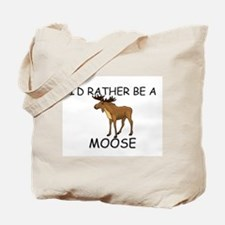 I'd Rather Be A Moose Tote Bag