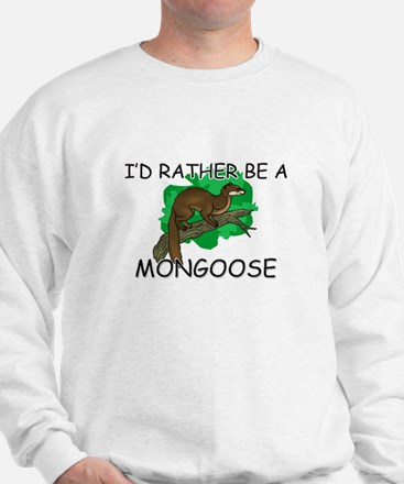I'd Rather Be A Mongoose Sweatshirt