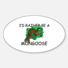 I'd Rather Be A Mongoose Oval Decal