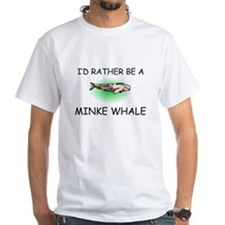 I'd Rather Be A Minke Whale Shirt