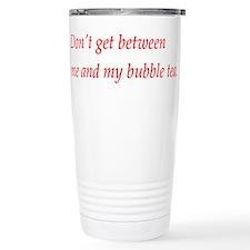 Dont get between my bubble tea Thermos Mug