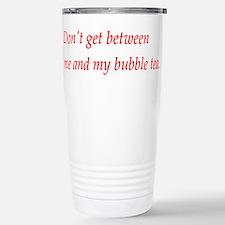 Dont get between my bubble tea Travel Mug