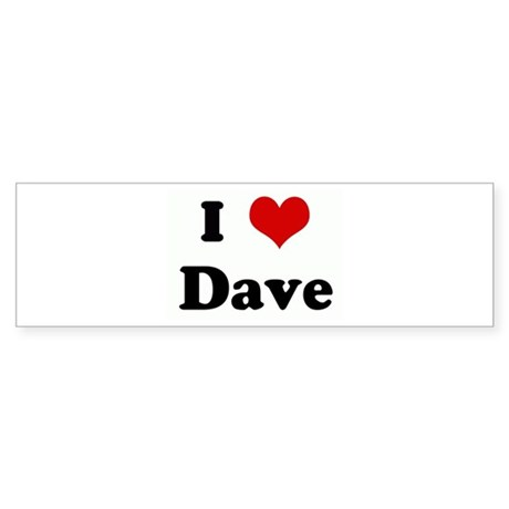 I Love Dave Bumper Sticker