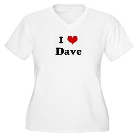 I Love Dave Women's Plus Size V-Neck T-Shirt
