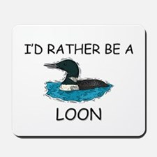 I'd Rather Be A Loon Mousepad