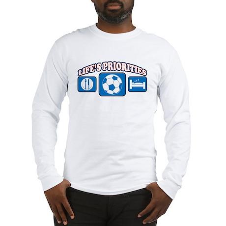 Life's Priorities Soccer Long Sleeve T-Shirt