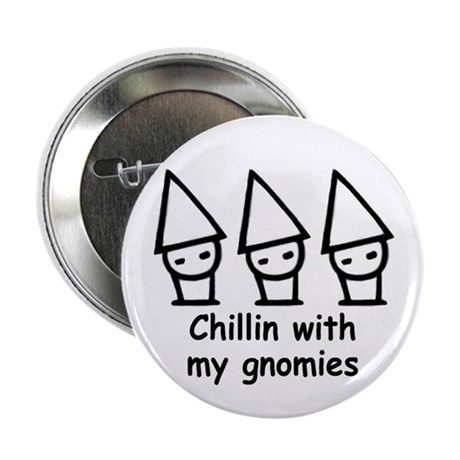 """Chillin with my gnomies 2.25"""" Button (10 pack)"""