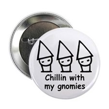 "Chillin with my gnomies 2.25"" Button"