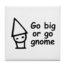 Go big or go gnome Tile Coaster
