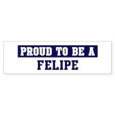 Proud to be Felipe Bumper Bumper Sticker