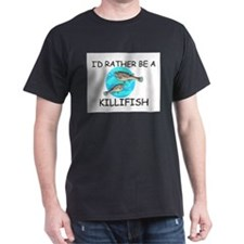 I'd Rather Be A Killifish T-Shirt
