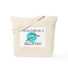 I'd Rather Be A Killifish Tote Bag